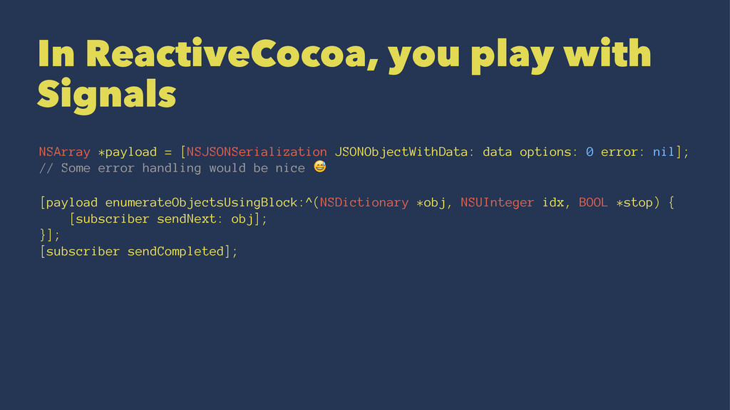 In ReactiveCocoa, you play with Signals NSArray...