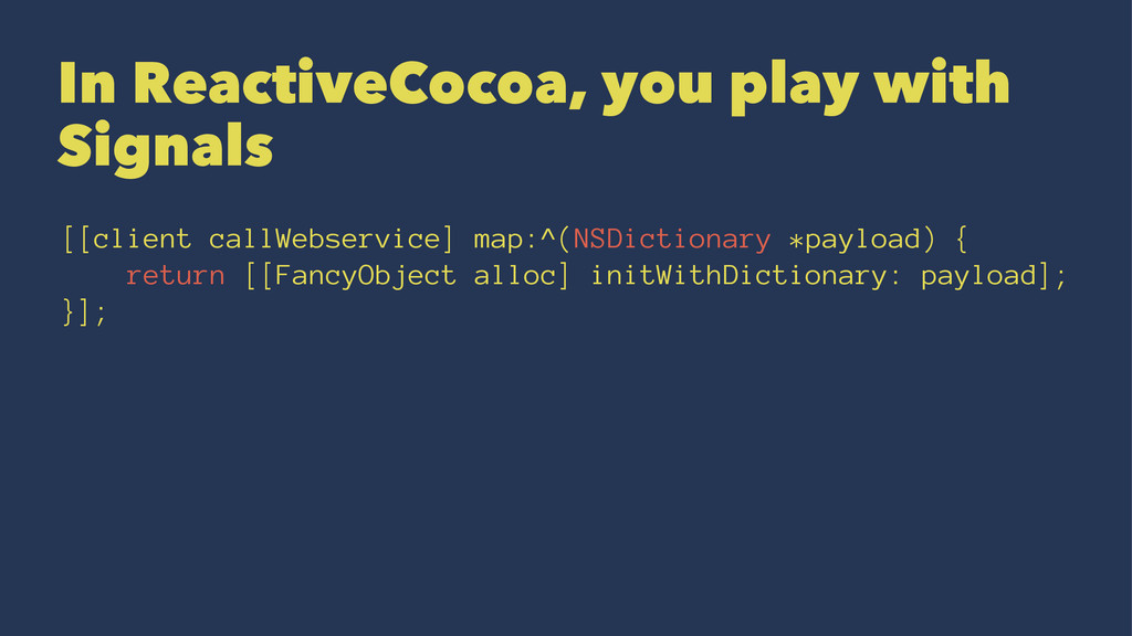 In ReactiveCocoa, you play with Signals [[clien...