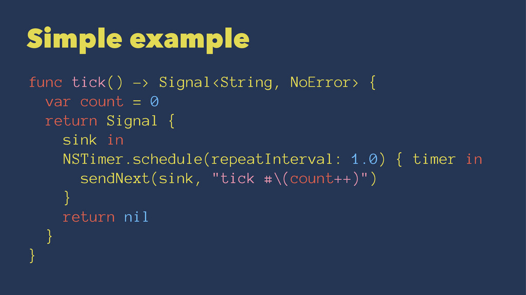 Simple example func tick() -> Signal<String, No...