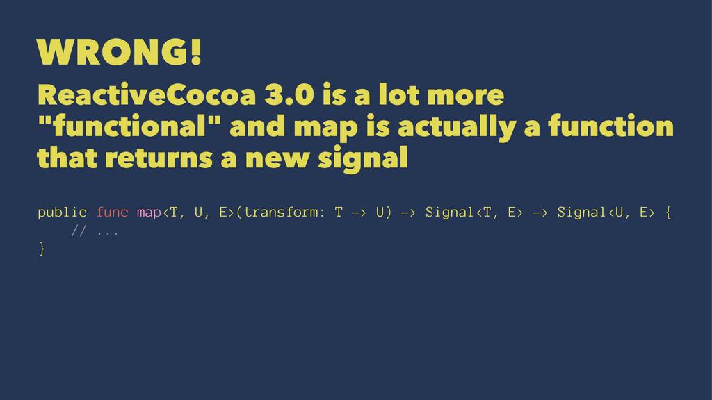 """WRONG! ReactiveCocoa 3.0 is a lot more """"functio..."""