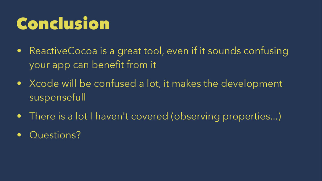 Conclusion • ReactiveCocoa is a great tool, eve...