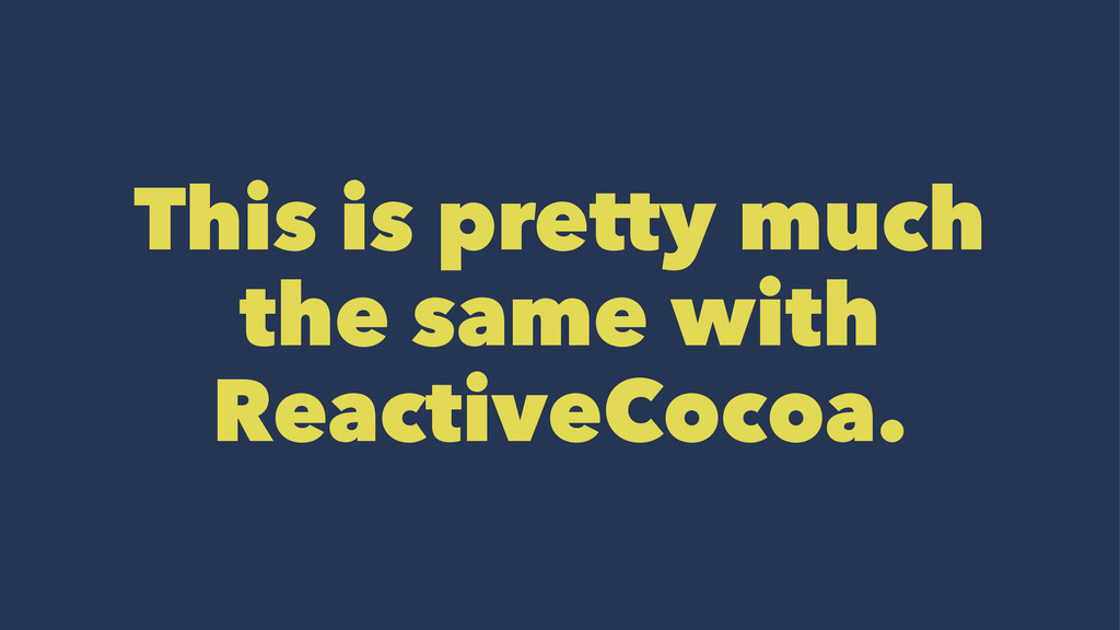 This is pretty much the same with ReactiveCocoa.