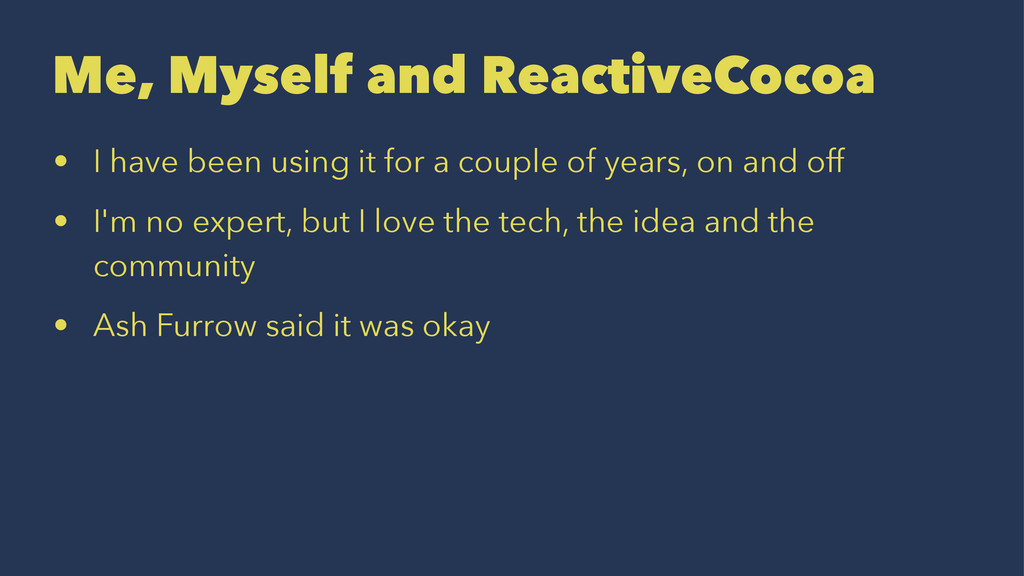 Me, Myself and ReactiveCocoa • I have been usin...