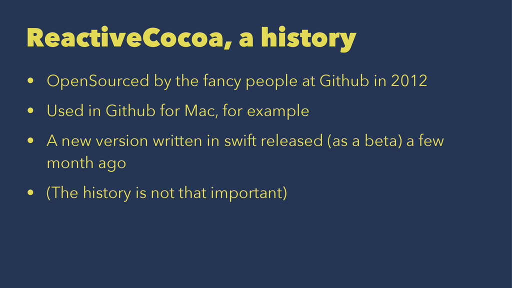 ReactiveCocoa, a history • OpenSourced by the f...