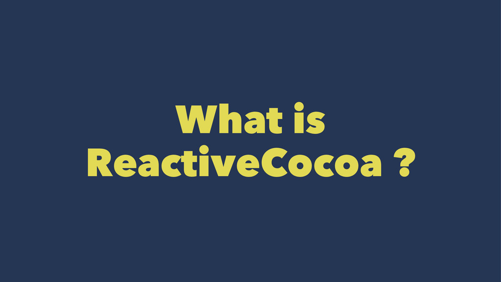 What is ReactiveCocoa ?