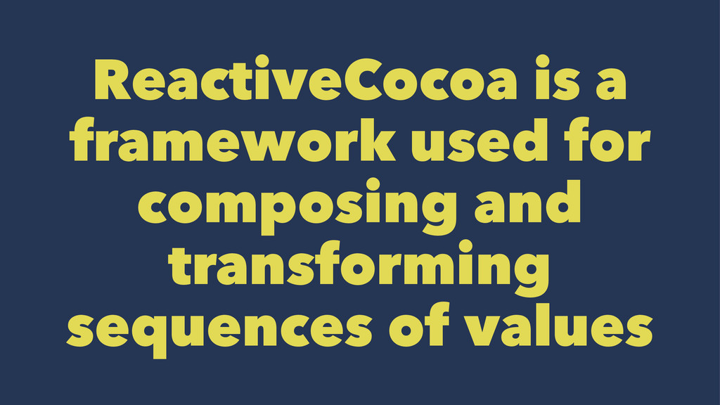 ReactiveCocoa is a framework used for composing...