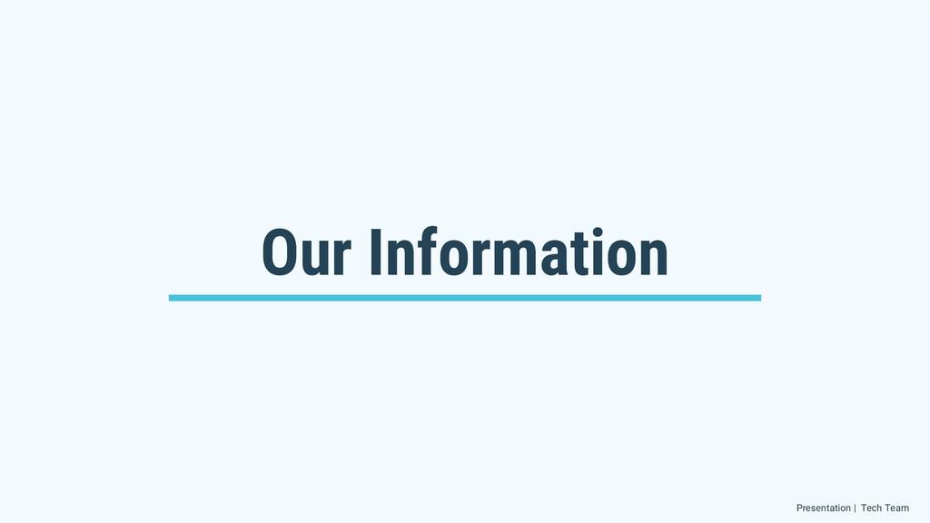 Our Information Presentation | Tech Team