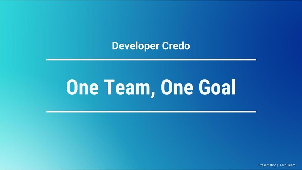 One Team, One Goal Developer Credo Presentation...