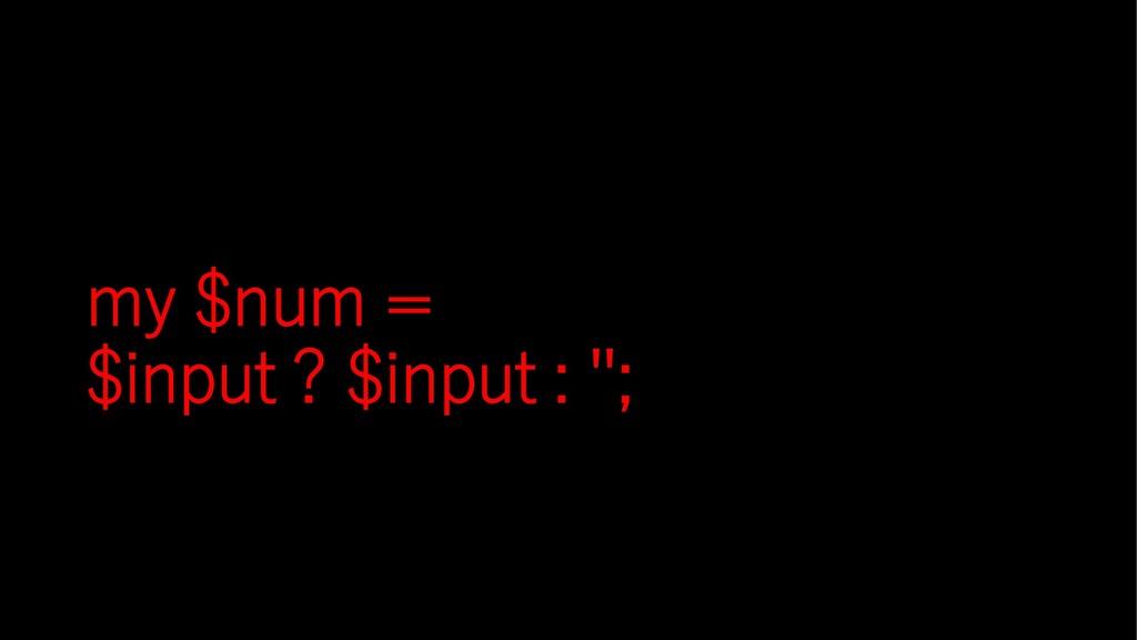 my $num = $input ? $input : '';