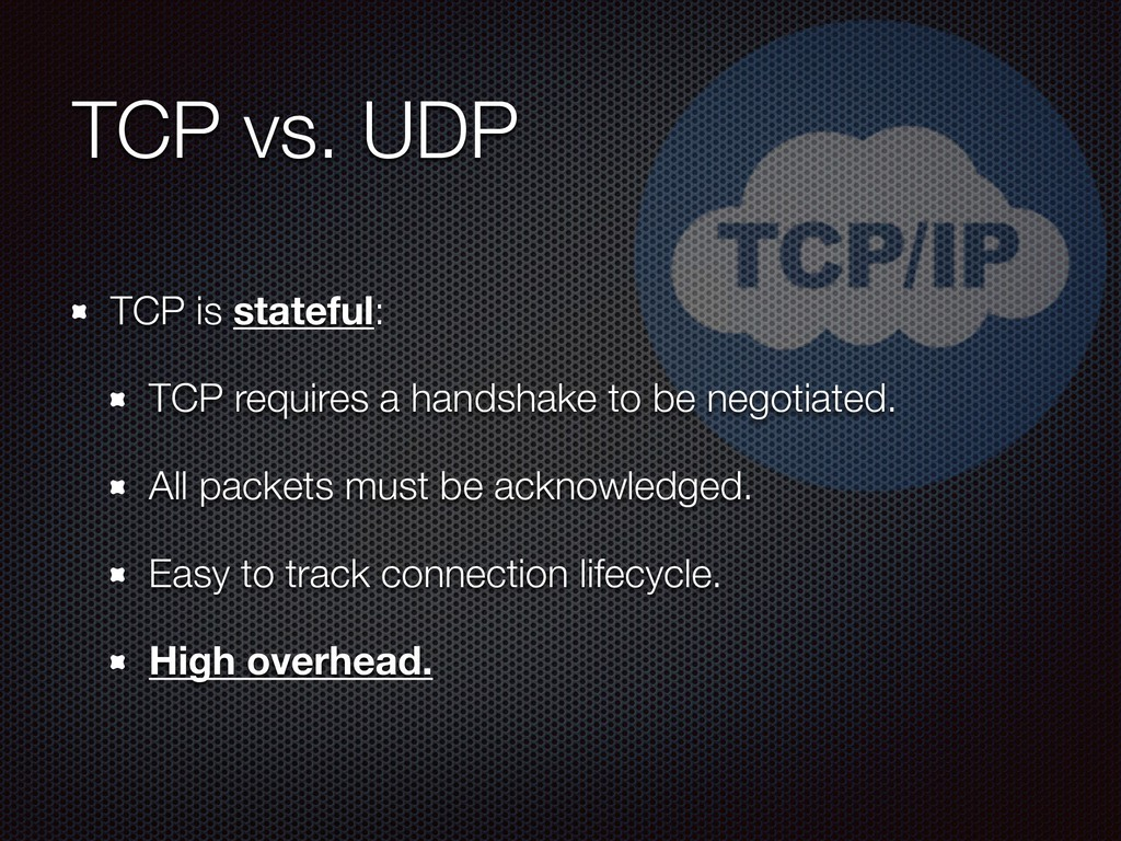 TCP vs. UDP TCP is stateful: TCP requires a han...