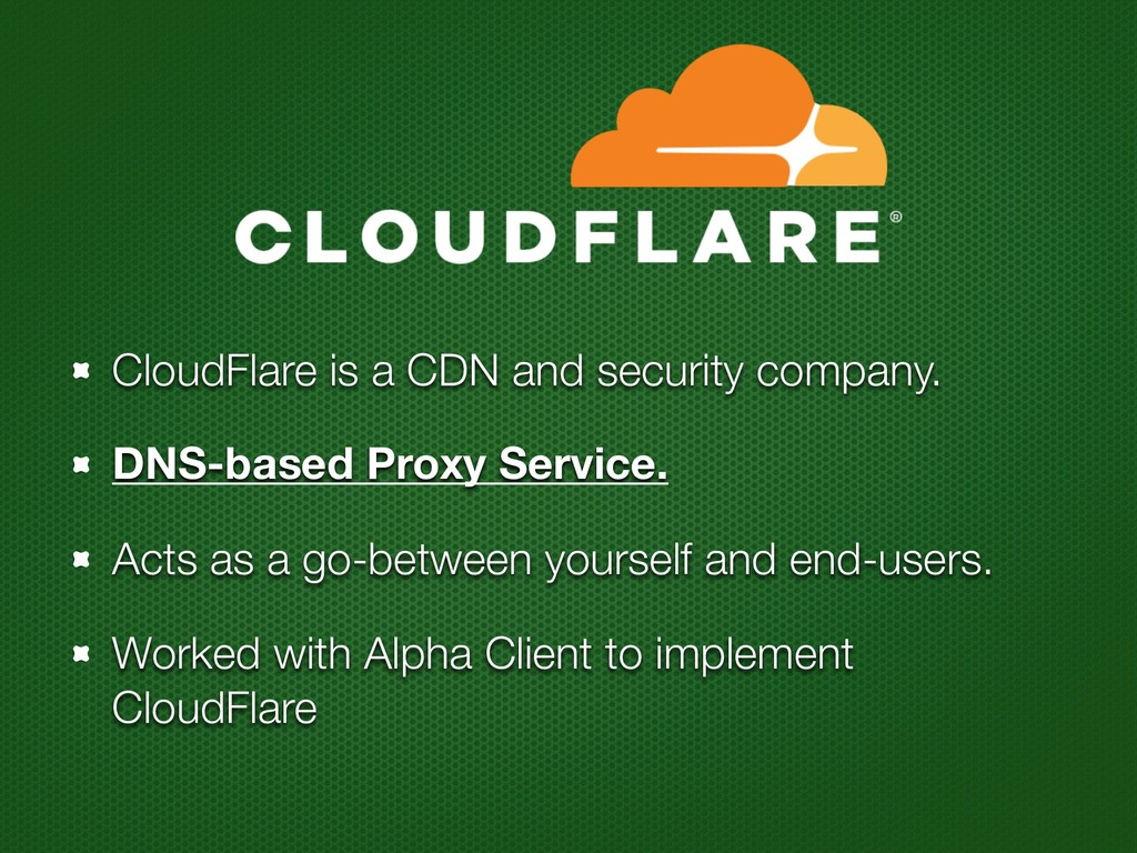 CloudFlare is a CDN and security company. DNS-b...