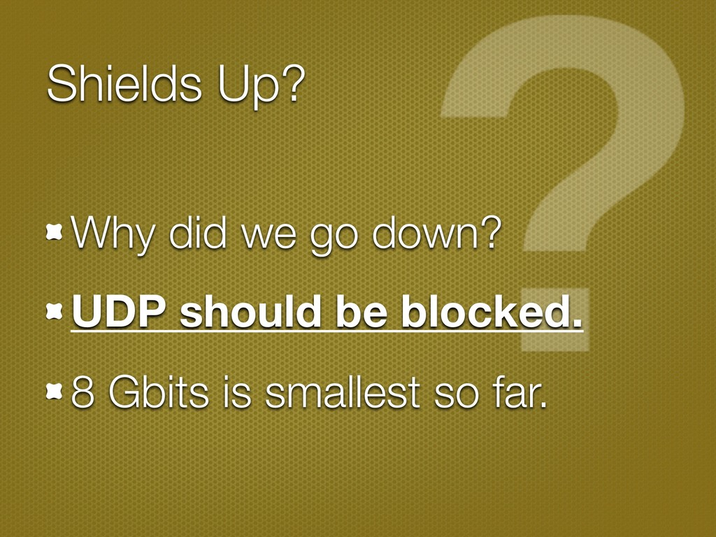 Shields Up? Why did we go down? UDP should be b...