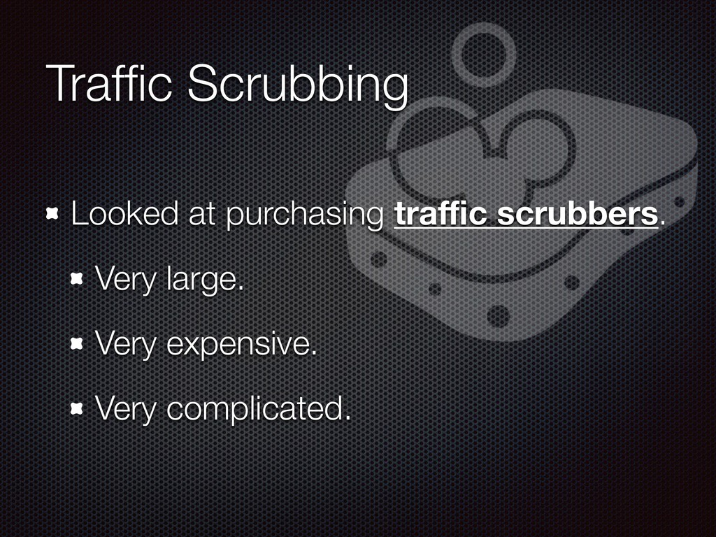 Traffic Scrubbing Looked at purchasing traffic scr...