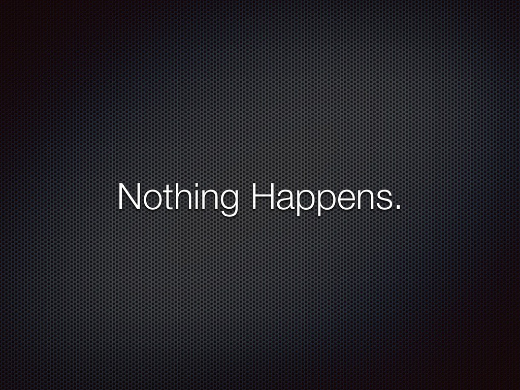 Nothing Happens.