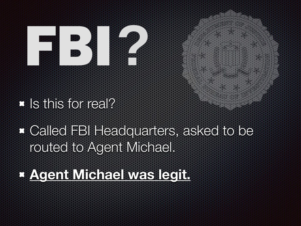 Is this for real? Called FBI Headquarters, aske...
