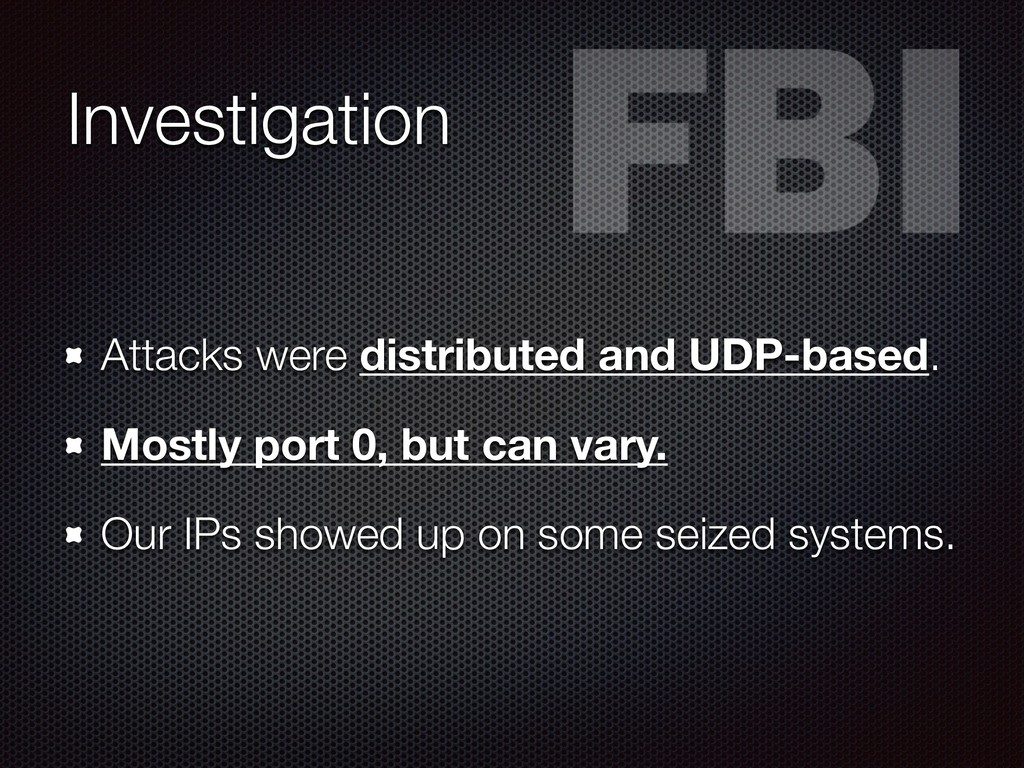 Investigation Attacks were distributed and UDP-...