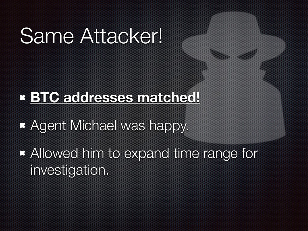 Same Attacker! BTC addresses matched! Agent Mic...