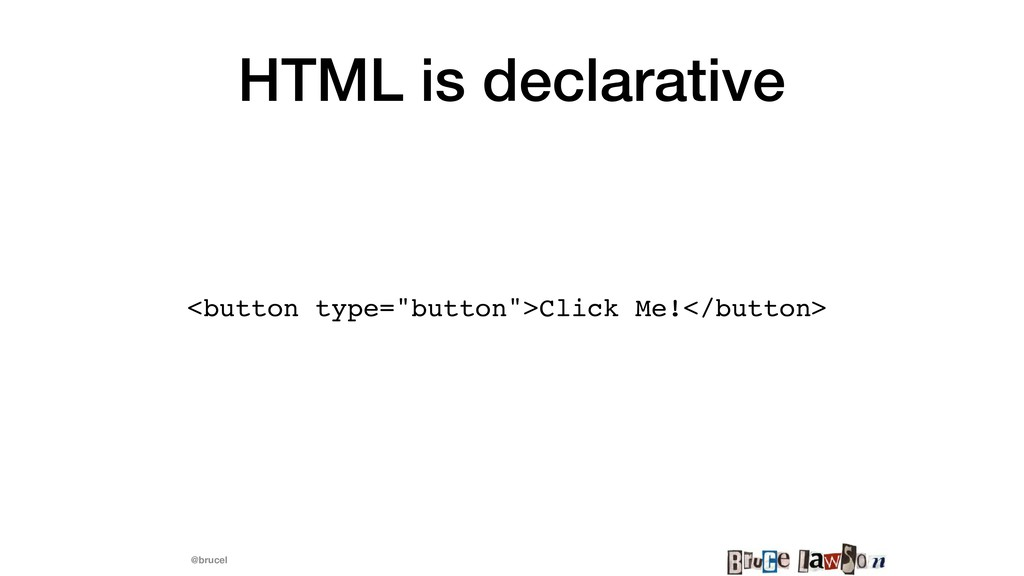 "@brucel HTML is declarative <button type=""butto..."