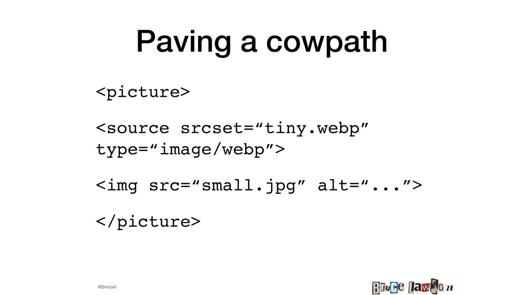 @brucel Paving a cowpath <picture> <source srcs...