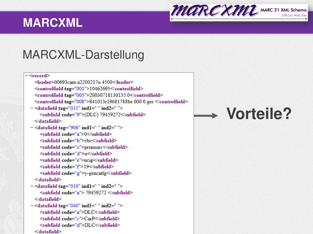 MARCXML-Darstellung MARCXML Vorteile?