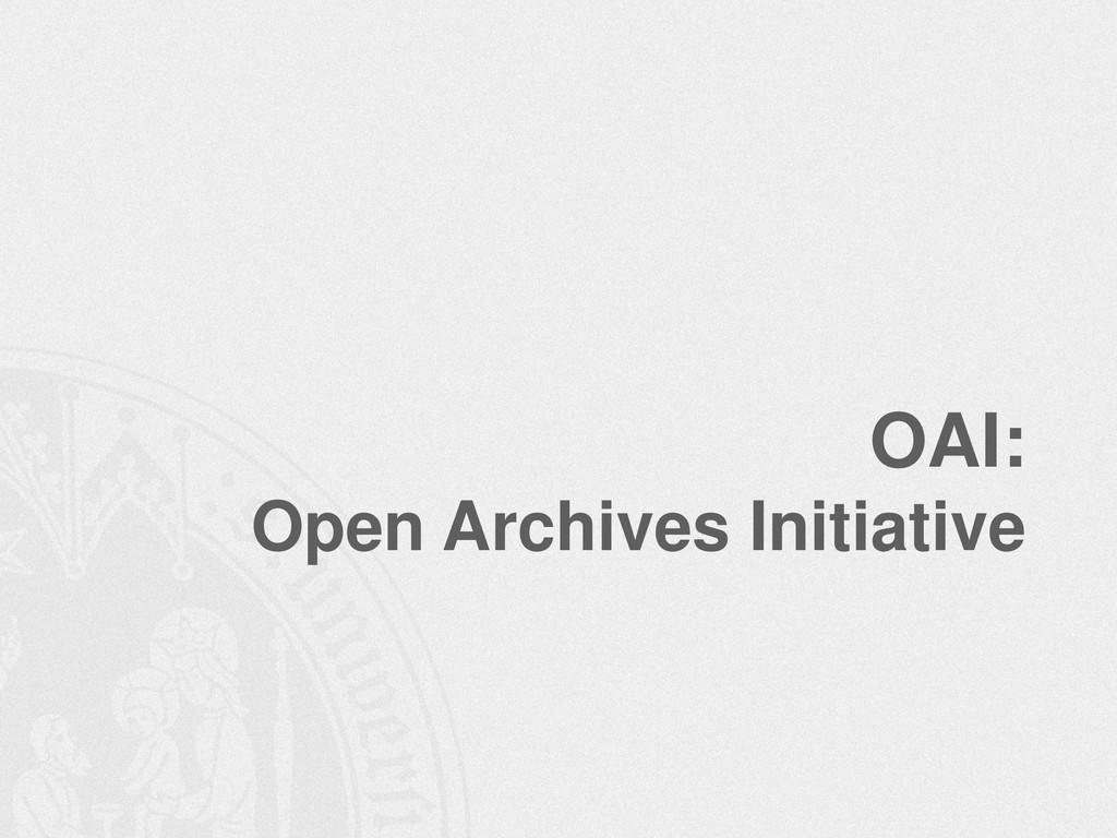 OAI: Open Archives Initiative