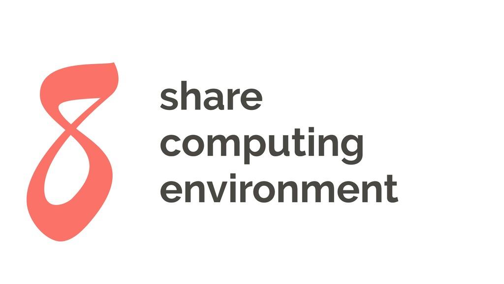 share computing environment 8