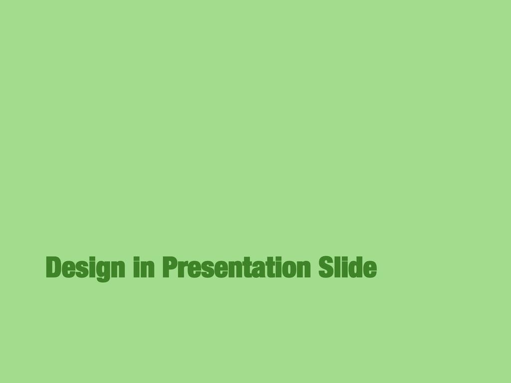 Design in Presentation Slide