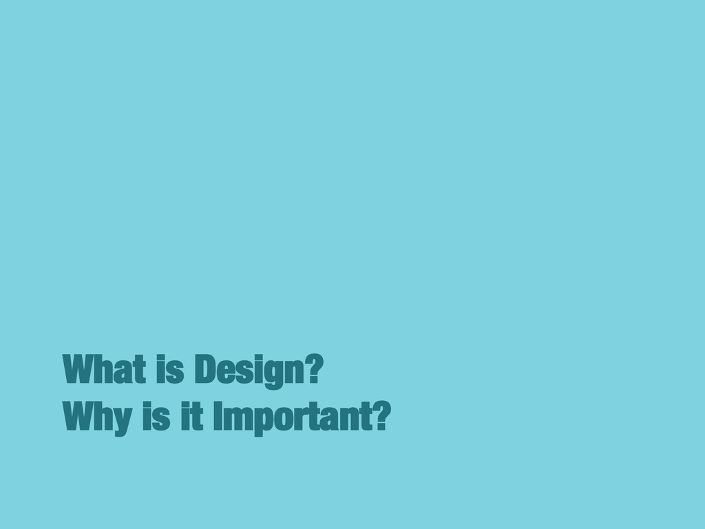 What is Design?! Why is it Important?
