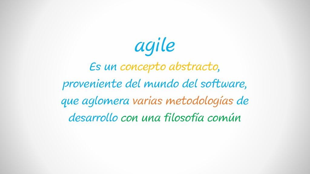 agile Es un concepto abstracto, proveniente del...