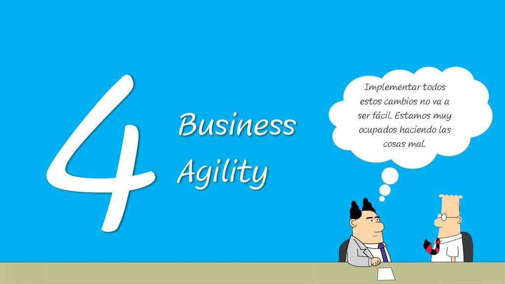 Business Agility 4 Implementar todos estos camb...