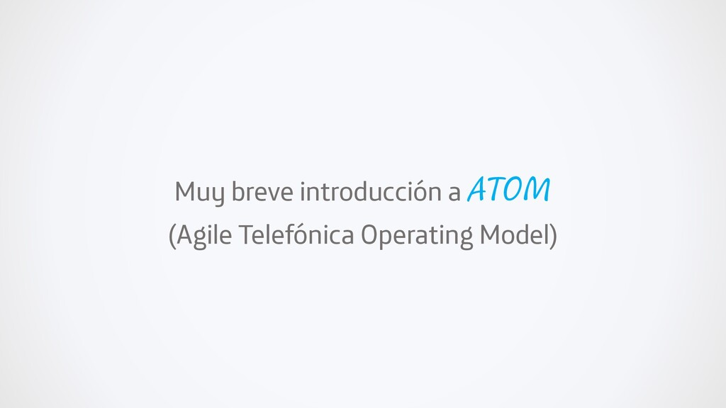 Muy breve introducción a ATOM (Agile Telefónica...