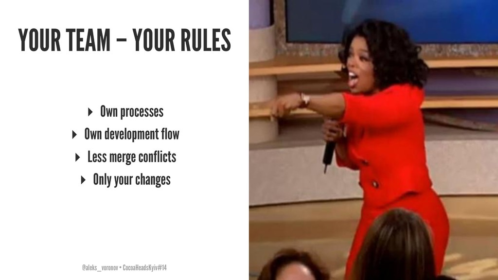 YOUR TEAM – YOUR RULES ▸ Own processes ▸ Own de...