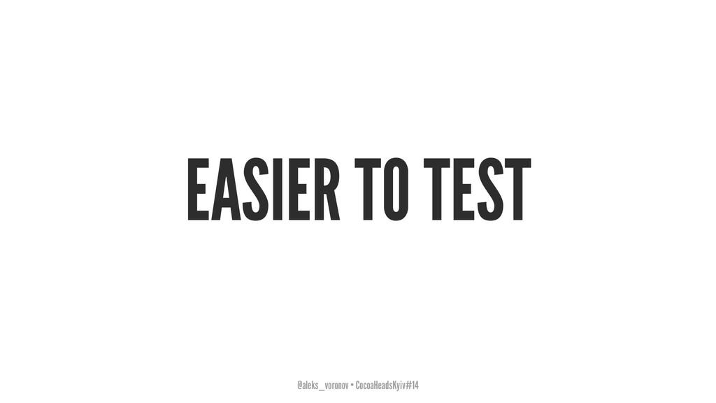 EASIER TO TEST @aleks_voronov • CocoaHeadsKyiv#...