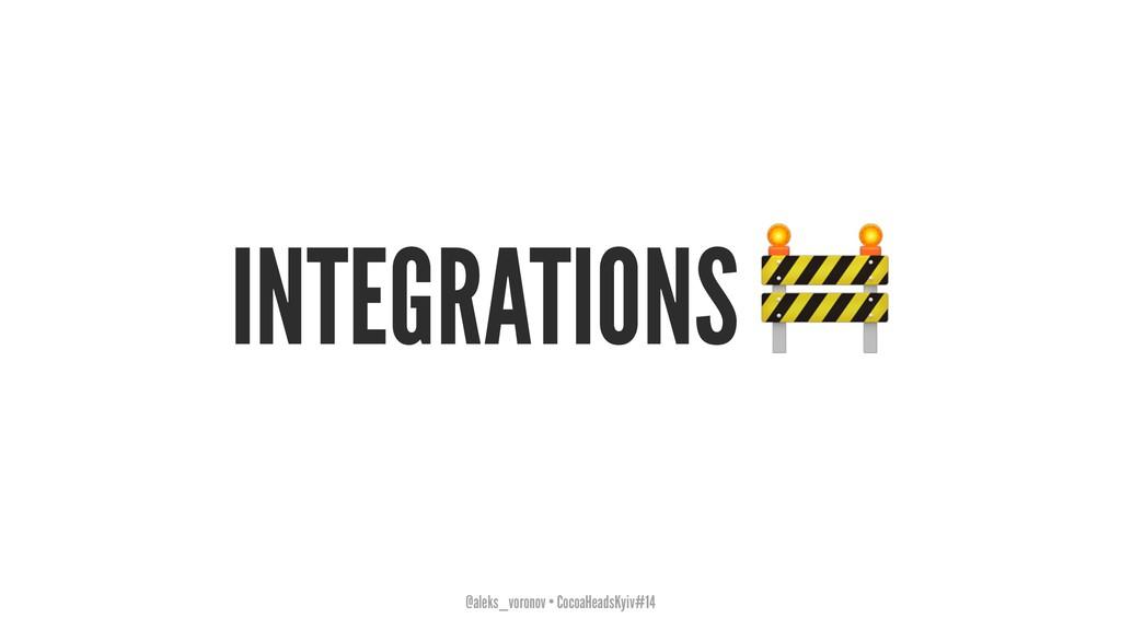 INTEGRATIONS @aleks_voronov • CocoaHeadsKyiv#14