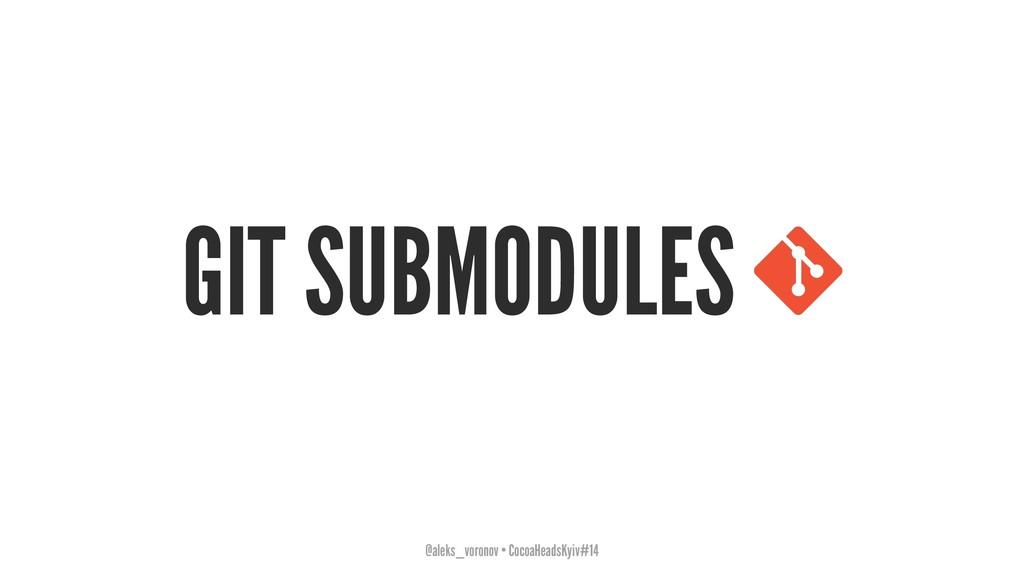 GIT SUBMODULES @aleks_voronov • CocoaHeadsKyiv#...