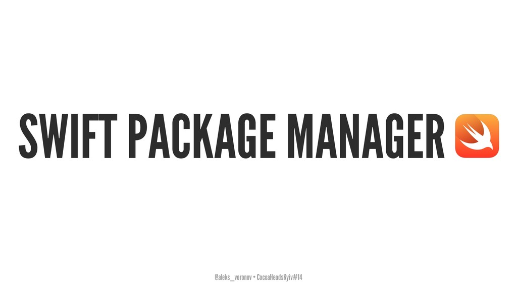 SWIFT PACKAGE MANAGER @aleks_voronov • CocoaHea...