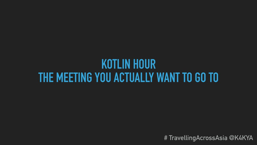 KOTLIN HOUR THE MEETING YOU ACTUALLY WANT TO GO...