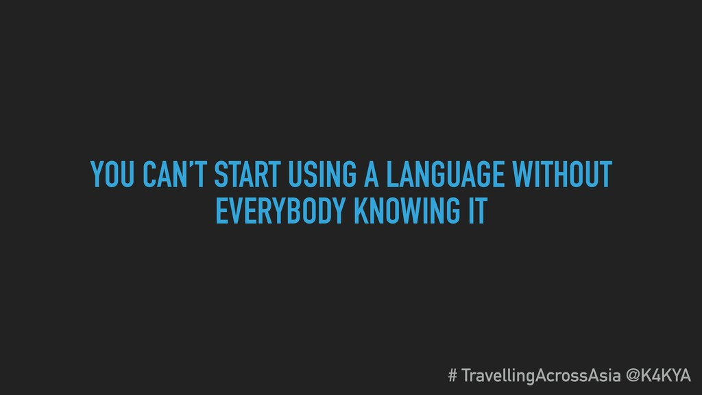 YOU CAN'T START USING A LANGUAGE WITHOUT EVERYB...