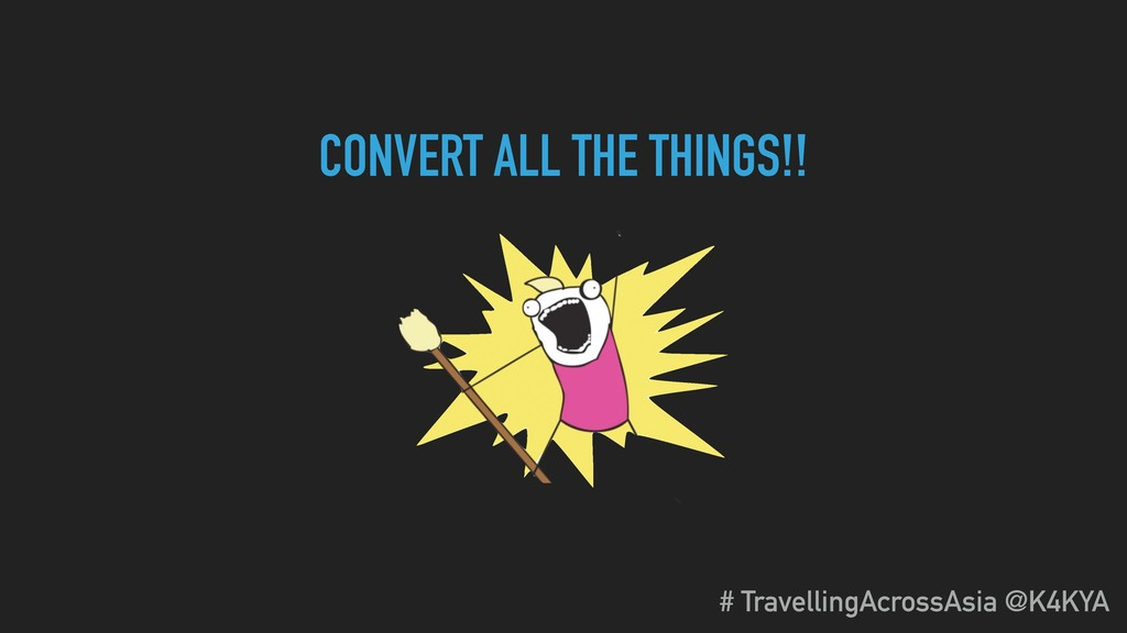 CONVERT ALL THE THINGS!! # TravellingAcrossAsia...