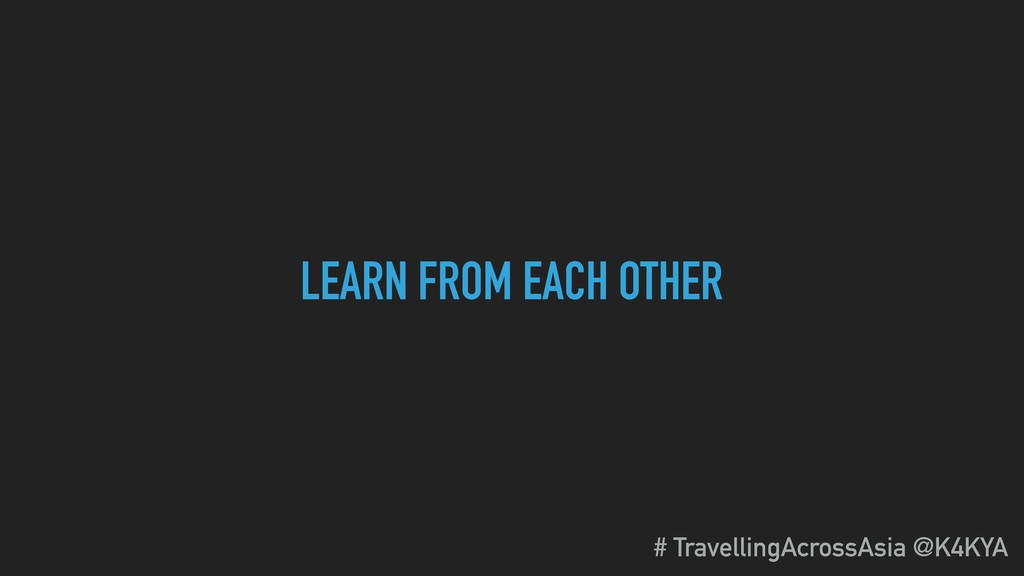 LEARN FROM EACH OTHER # TravellingAcrossAsia @K...
