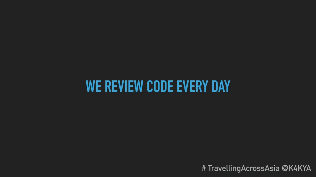 WE REVIEW CODE EVERY DAY # TravellingAcrossAsia...