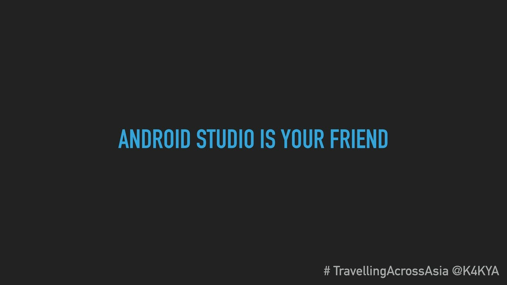 ANDROID STUDIO IS YOUR FRIEND # TravellingAcros...