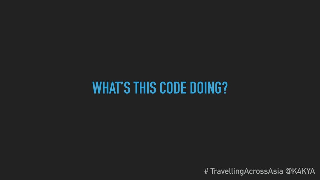 WHAT'S THIS CODE DOING? # TravellingAcrossAsia ...