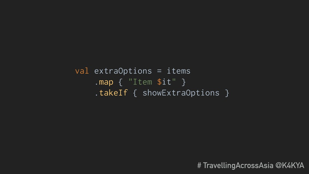 """val extraOptions = items .map { """"Item $it"""" } .t..."""