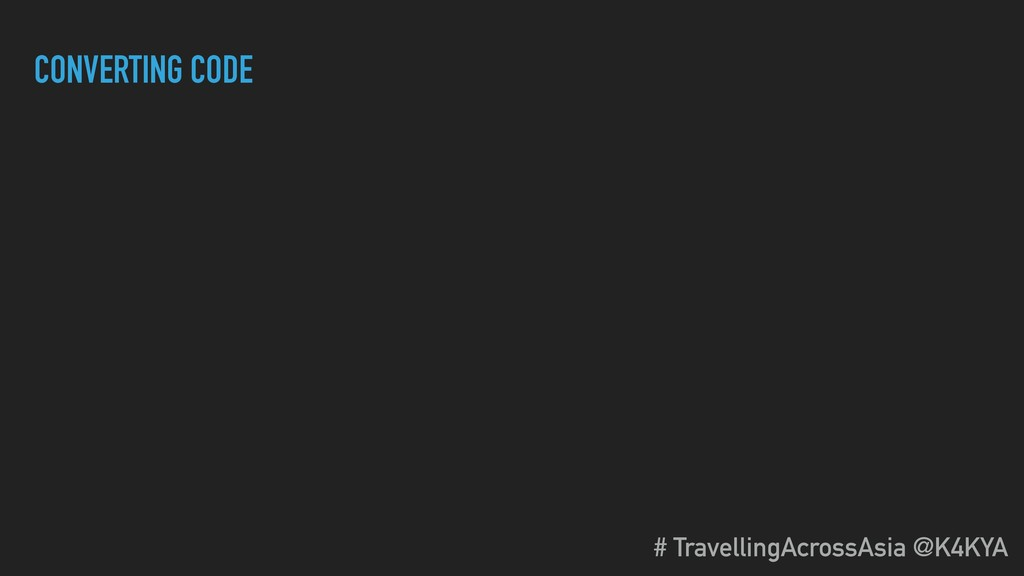 CONVERTING CODE # TravellingAcrossAsia @K4KYA