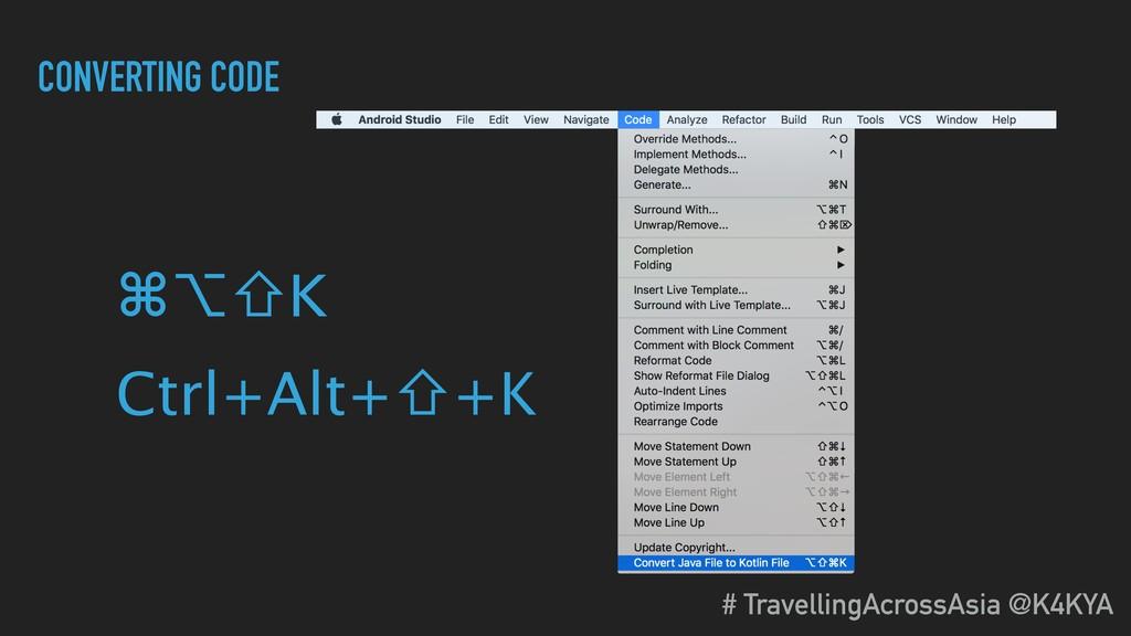 CONVERTING CODE ⌘⌥⇧K Ctrl+Alt+⇧+K # TravellingA...