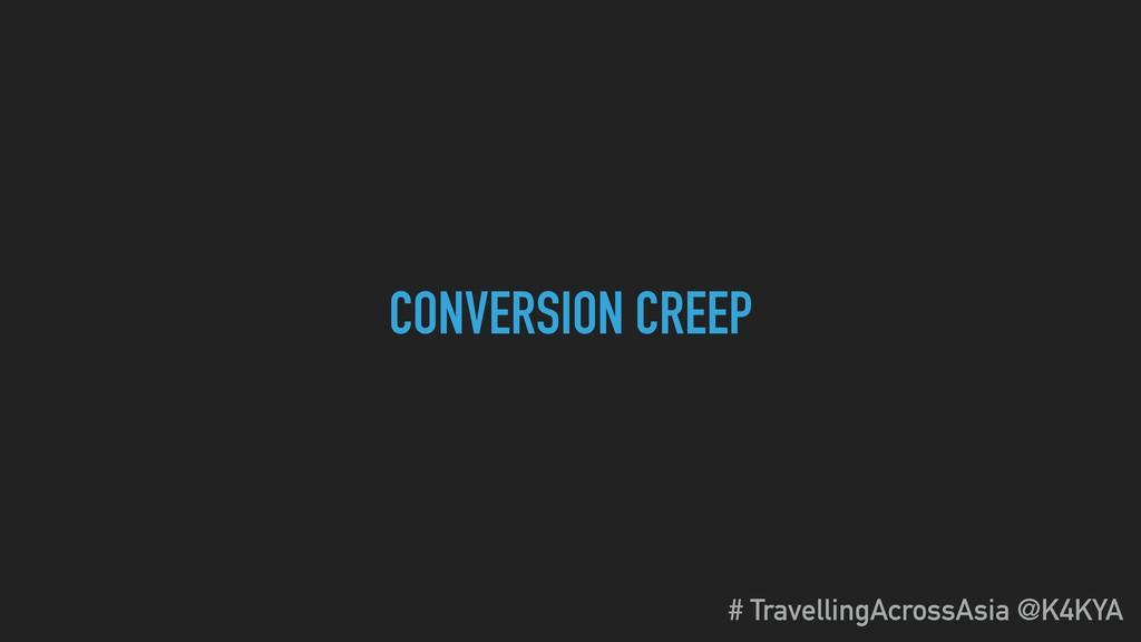 CONVERSION CREEP # TravellingAcrossAsia @K4KYA