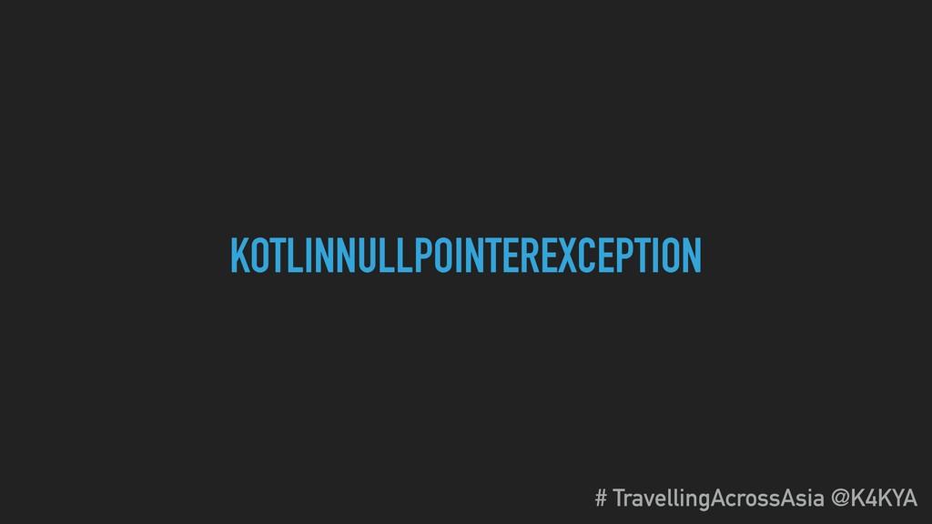 KOTLINNULLPOINTEREXCEPTION # TravellingAcrossAs...