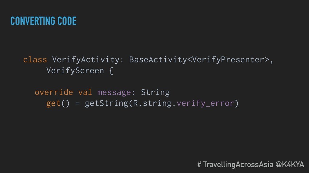 CONVERTING CODE class VerifyActivity: BaseActiv...