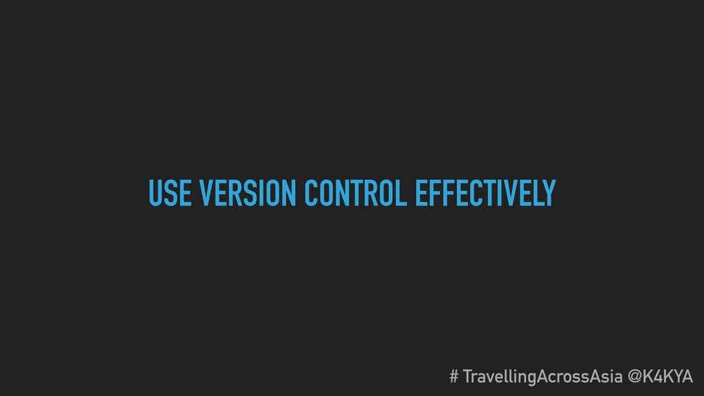 USE VERSION CONTROL EFFECTIVELY # TravellingAcr...